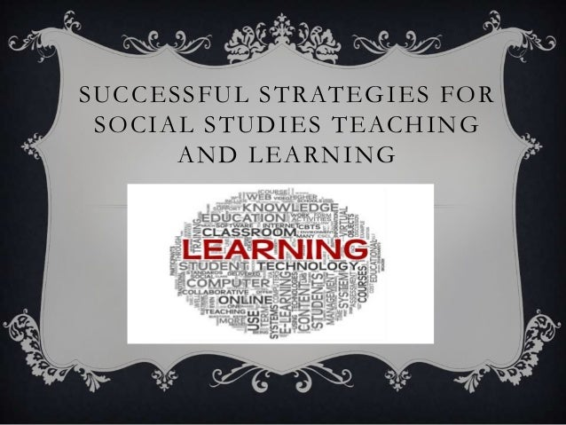 SUCCESSFUL STRATEGIES FOR SOCIAL STUDIES TEACHING      AND LEARNING