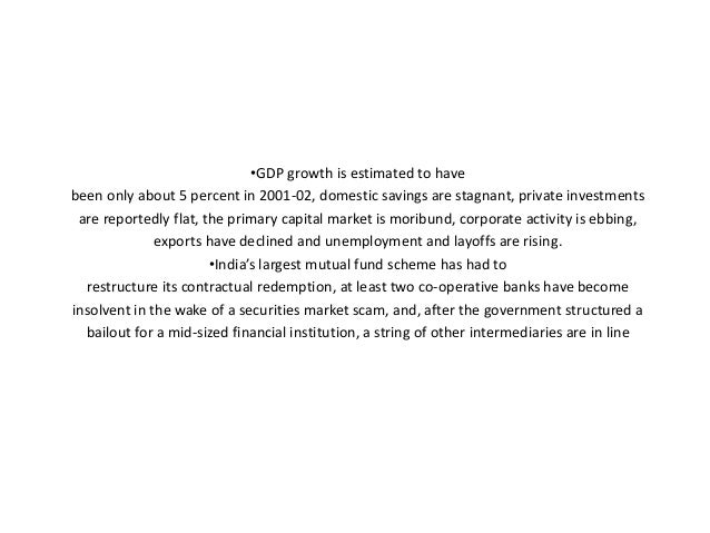 •GDP growth is estimated to have been only about 5 percent in 2001-02, domestic savings are stagnant, private investments ...