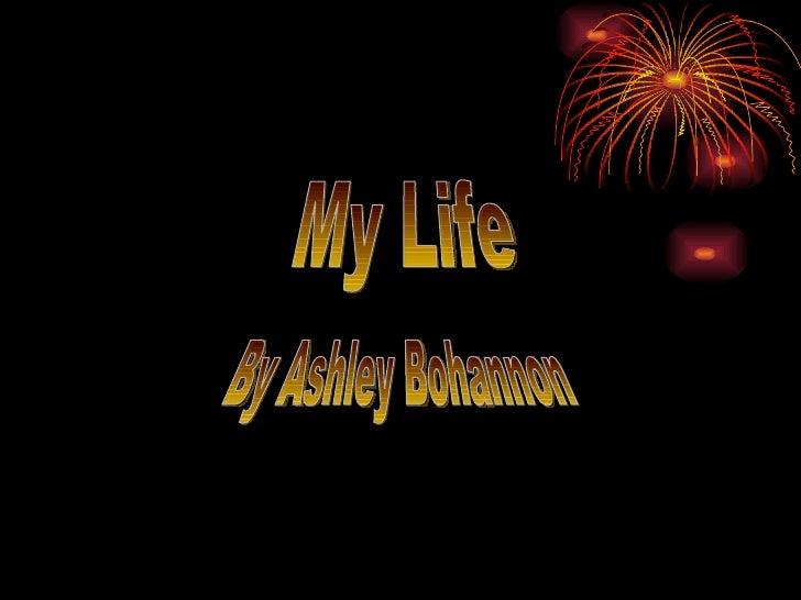 My Life By Ashley Bohannon
