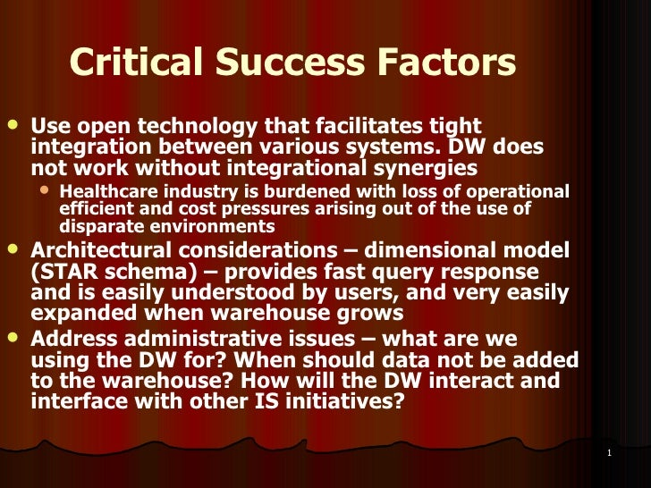 Critical Success Factors <ul><li>Use open technology that facilitates tight integration between various systems. DW does n...