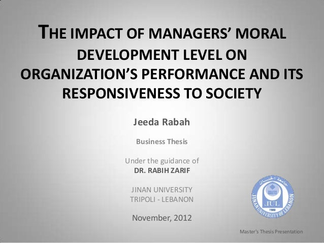 THE IMPACT OF MANAGERS' MORAL      DEVELOPMENT LEVEL ONORGANIZATION'S PERFORMANCE AND ITS    RESPONSIVENESS TO SOCIETY    ...