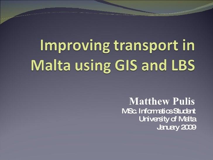Matthew Pulis MSc. Informatics Student University of Malta January 2009