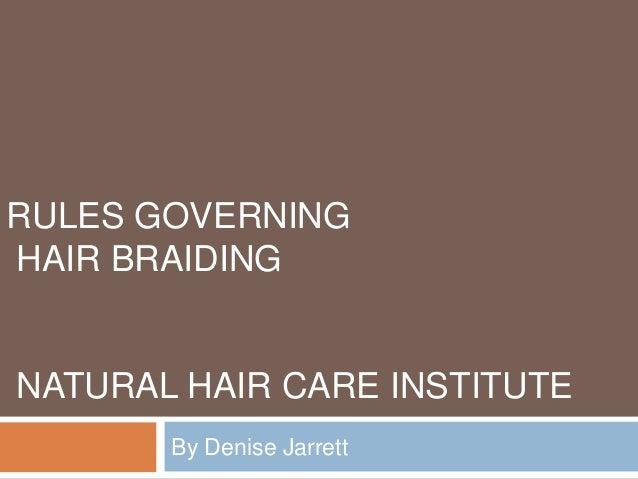 RULES GOVERNINGHAIR BRAIDINGNATURAL HAIR CARE INSTITUTE       By Denise Jarrett