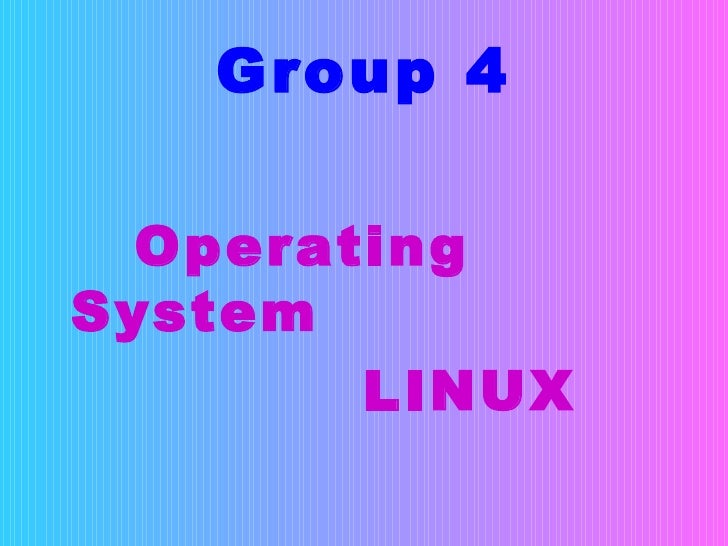 Group 4 <ul><li>Operating System </li></ul><ul><li>LINUX  </li></ul>