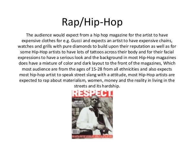 Rap/Hip-Hop The audience would expect from a hip hop magazine for the artist to have expensive clothes for e.g. Gucci and ...
