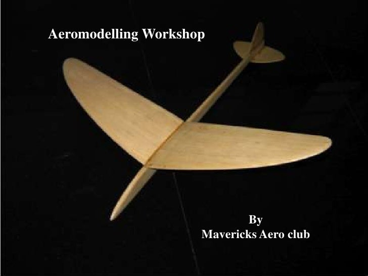Aeromodelling Workshop<br />By<br />Mavericks Aero club<br />
