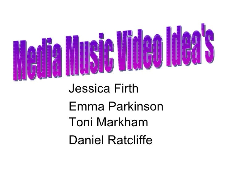 Media Music Video Idea's Jessica Firth Emma Parkinson Toni Markham Daniel Ratcliffe