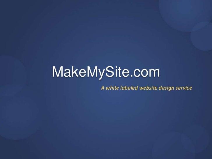 MakeMySite.com<br />A white labeled website design service<br />