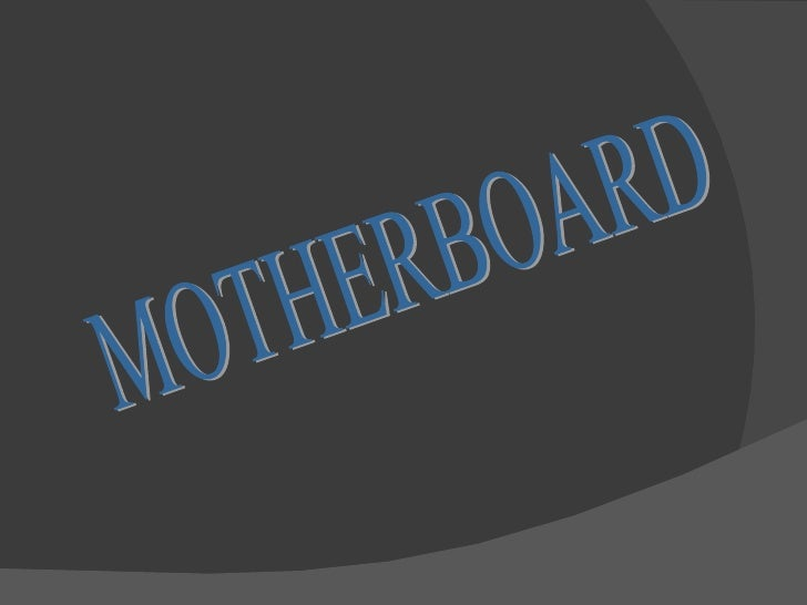    Motherboard aka (system board, planar    board, main board, logic board)   Motherboard: is the main circuit    board ...