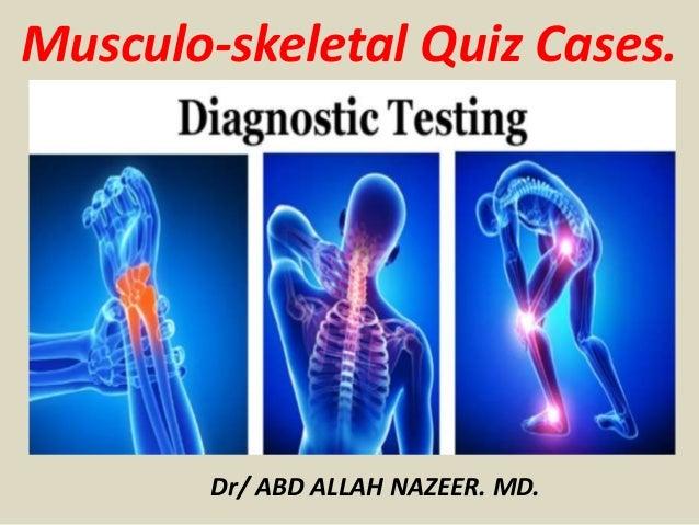 Musculo-skeletal Quiz Cases. Dr/ ABD ALLAH NAZEER. MD.