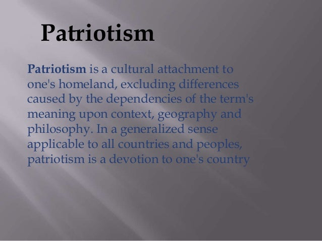 a definition of patriotism Definition of patriotism noun in oxford advanced learner's dictionary meaning, pronunciation, picture, example sentences, grammar, usage notes, synonyms and more.