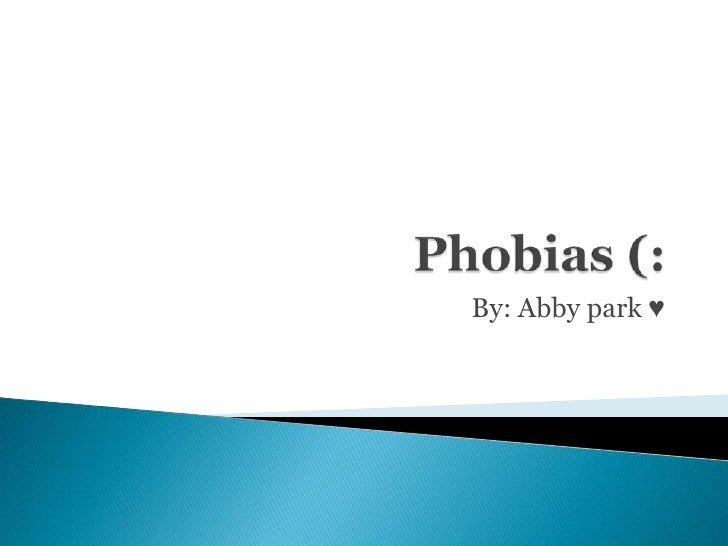 Phobias (:<br />By: Abby park ♥<br />