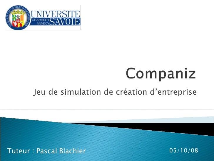 Jeu de simulation de création d'entreprise 05/06/09 Tuteur : Pascal Blachier
