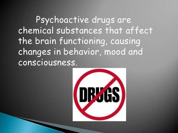 Psychoactive drugs are chemical substances that affect the brain functioning, causing changes in behavior, mood and consci...