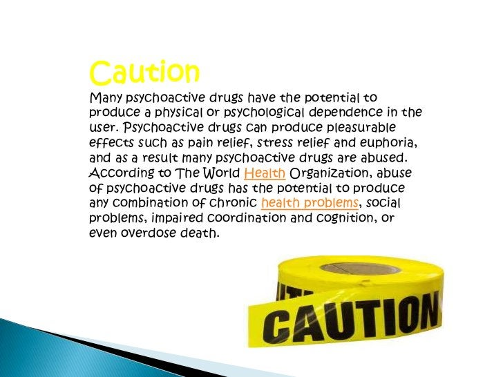 Caution<br />Many psychoactive drugs have the potential to produce a physical or psychological dependence in the user. Psy...