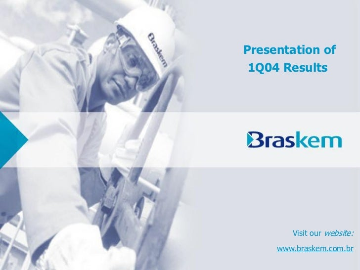 Presentation of 1Q04 Results        Visit our website:     www.braskem.com.br