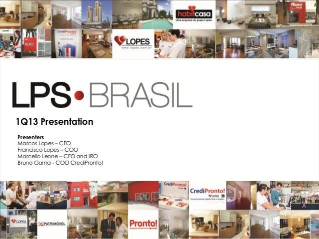 11Q13 PresentationPresentersMarcos Lopes – CEOFrancisco Lopes – COOMarcello Leone – CFO and IROBruno Gama - COO CrediPronto!