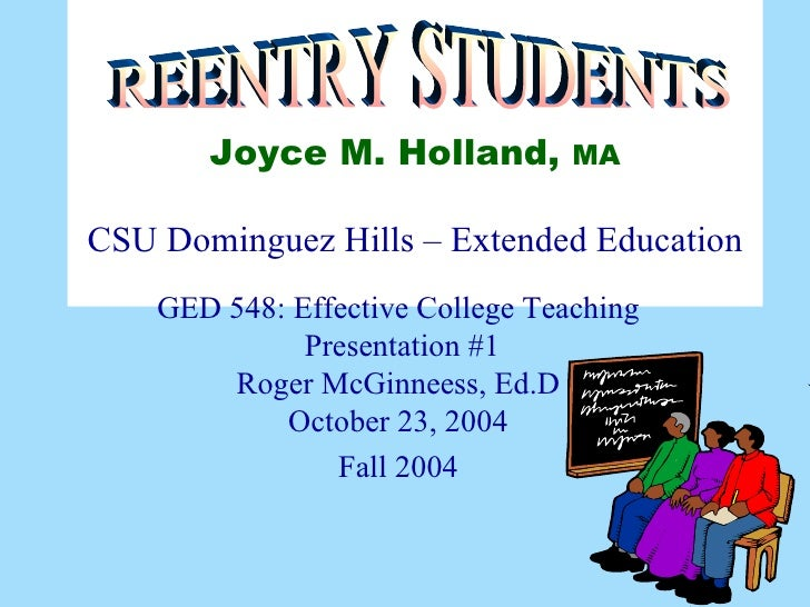 Joyce M. Holland,   MA CSU Dominguez Hills – Extended Education GED 548: Effective College Teaching  Presentation #1 Roger...