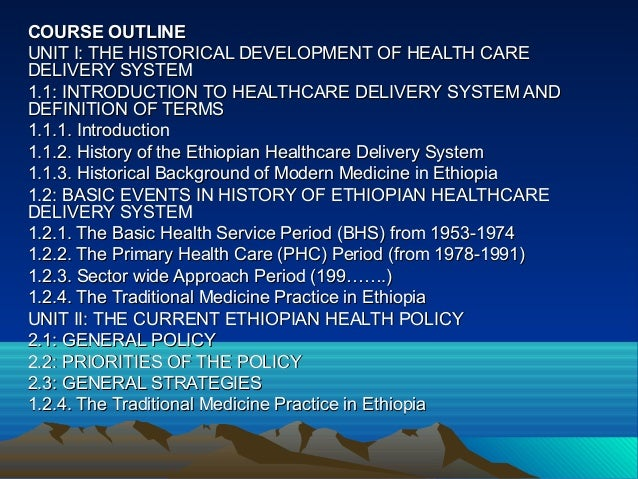 COURSE OUTLINEUNIT I: THE HISTORICAL DEVELOPMENT OF HEALTH CAREDELIVERY SYSTEM1.1: INTRODUCTION TO HEALTHCARE DELIVERY SYS...