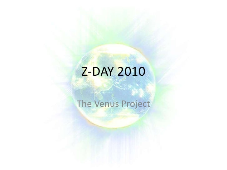 Z-DAY 2010<br />The Venus Project<br />
