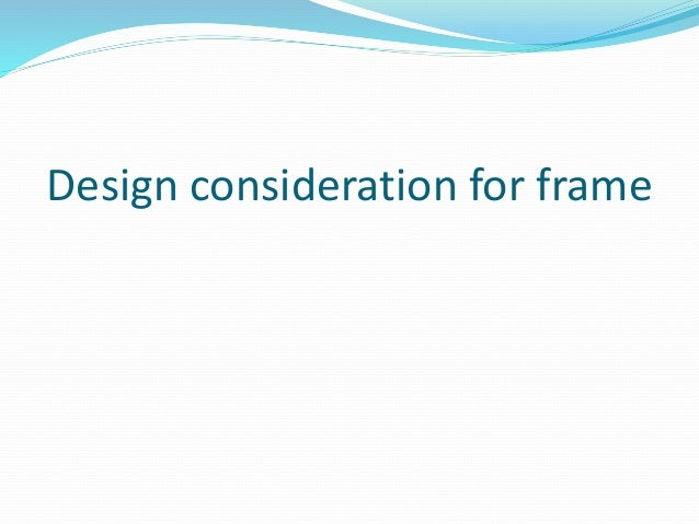 Design consideration for frame