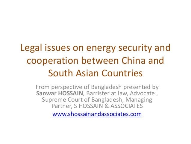Legal issues on energy security and cooperation between China and South Asian Countries From perspective of Bangladesh pre...