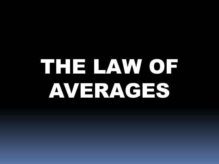 THE LAW OF AVERAGES<br />