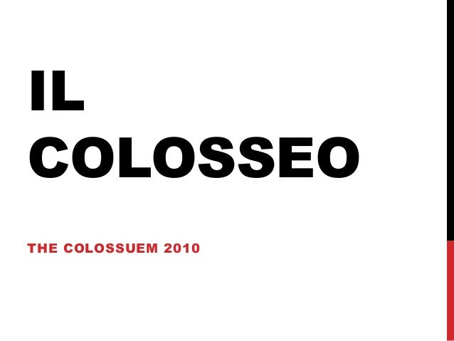 IL COLOSSEO THE COLOSSUEM 2010