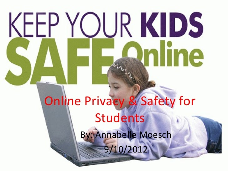 Online Privacy & Safety for         Students      By: Annabelle Moesch            9/10/2012