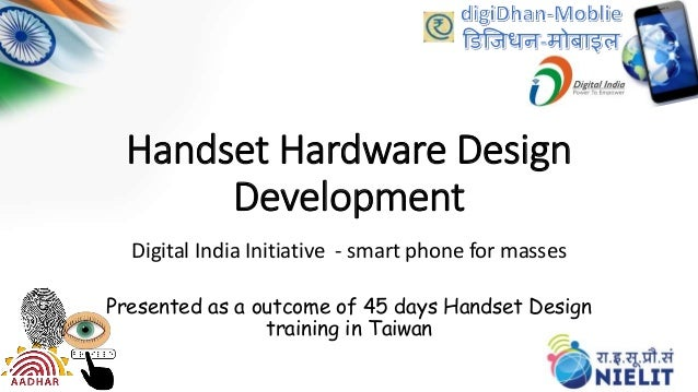 Handset Hardware Design Development Digital India Initiative - smart phone for masses Presented as a outcome of 45 days Ha...