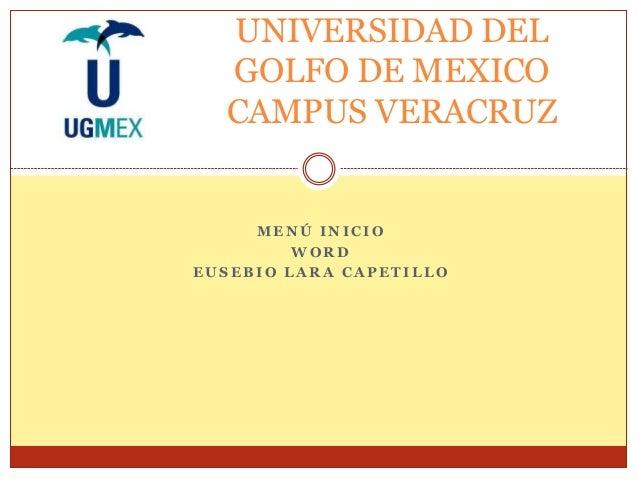 UNIVERSIDAD DEL  GOLFO DE MEXICO  CAMPUS VERACRUZ  MENÚ INICIO  WORD  EUSEBIO LARA CAPETILLO