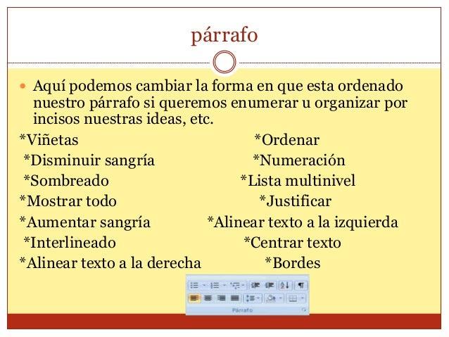 párrafo   Aquí podemos cambiar la forma en que esta ordenado  nuestro párrafo si queremos enumerar u organizar por  incis...
