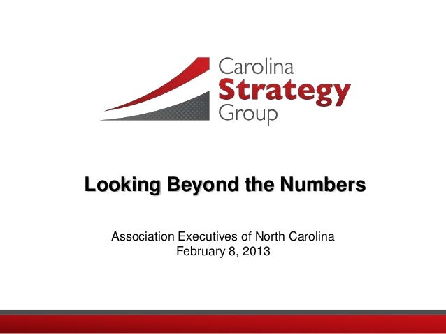 Looking Beyond the Numbers  Association Executives of North Carolina             February 8, 2013