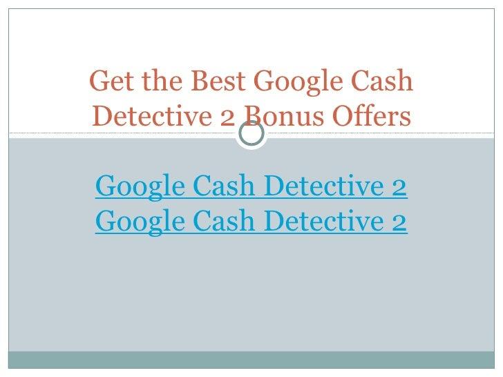 Get the Best Google Cash Detective 2 Bonus Offers Google Cash Detective 2 Google Cash Detective 2