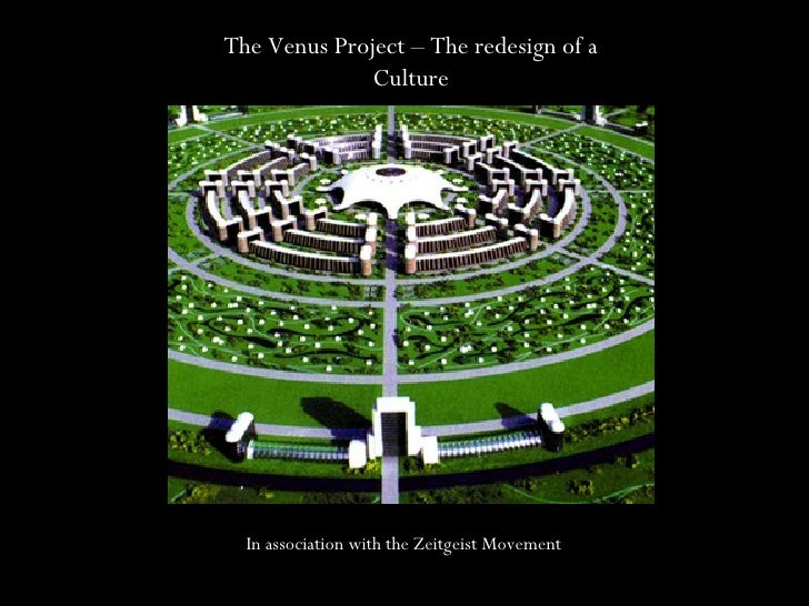 The Venus Project – The redesign of a Culture In association with the Zeitgeist Movement