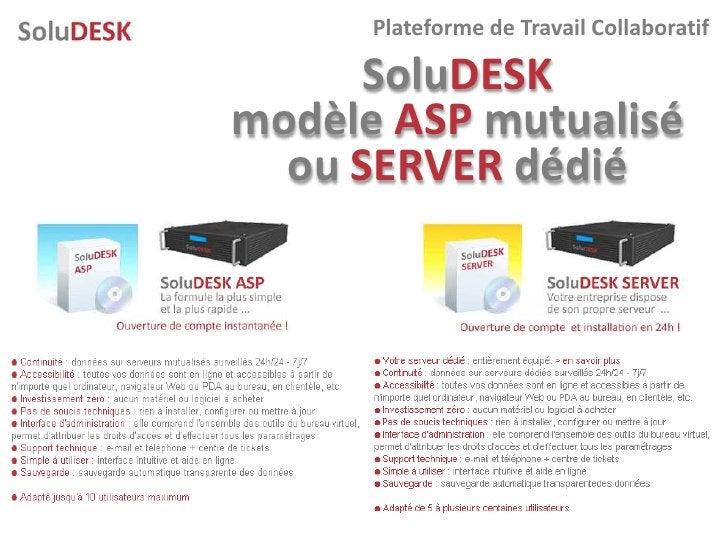 Plateforme de Travail Collaboratif        SoluDESK modèle ASP mutualisé   ou SERVER dédié
