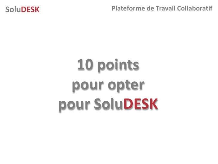 Plateforme de Travail Collaboratif        10 points   pour opter pour SoluDESK