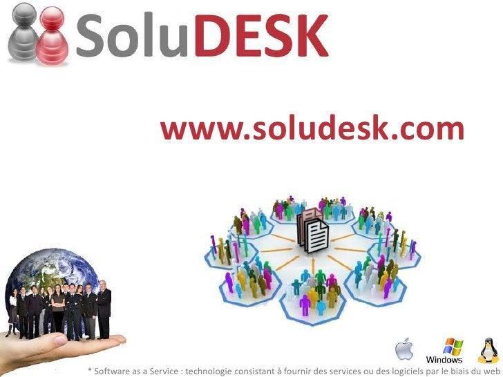 www.soludesk.com     * Software as a Service : technologie consistant à fournir des services ou des logiciels par le biais...