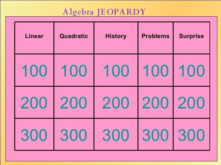 Algebra JEOPARDY 300 300 300 300 300 200 200 200 200 200 100 100 100 100 100 Surprise Problems History Quadratic Linear