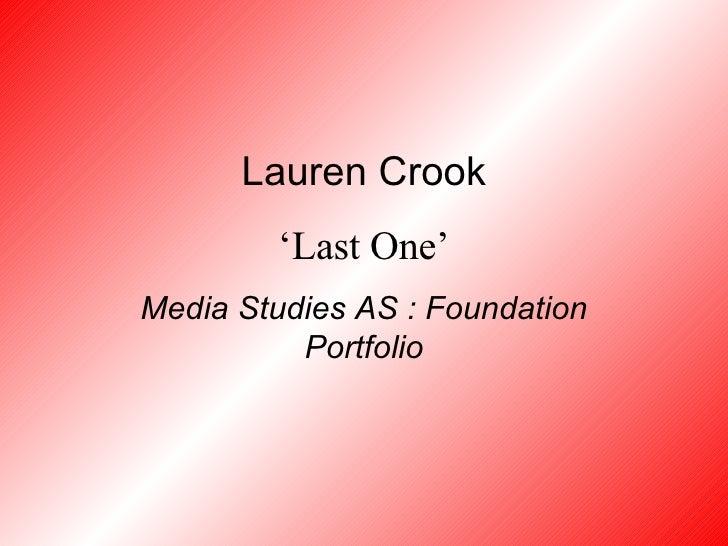 Lauren Crook ' Last One' Media Studies AS : Foundation Portfolio