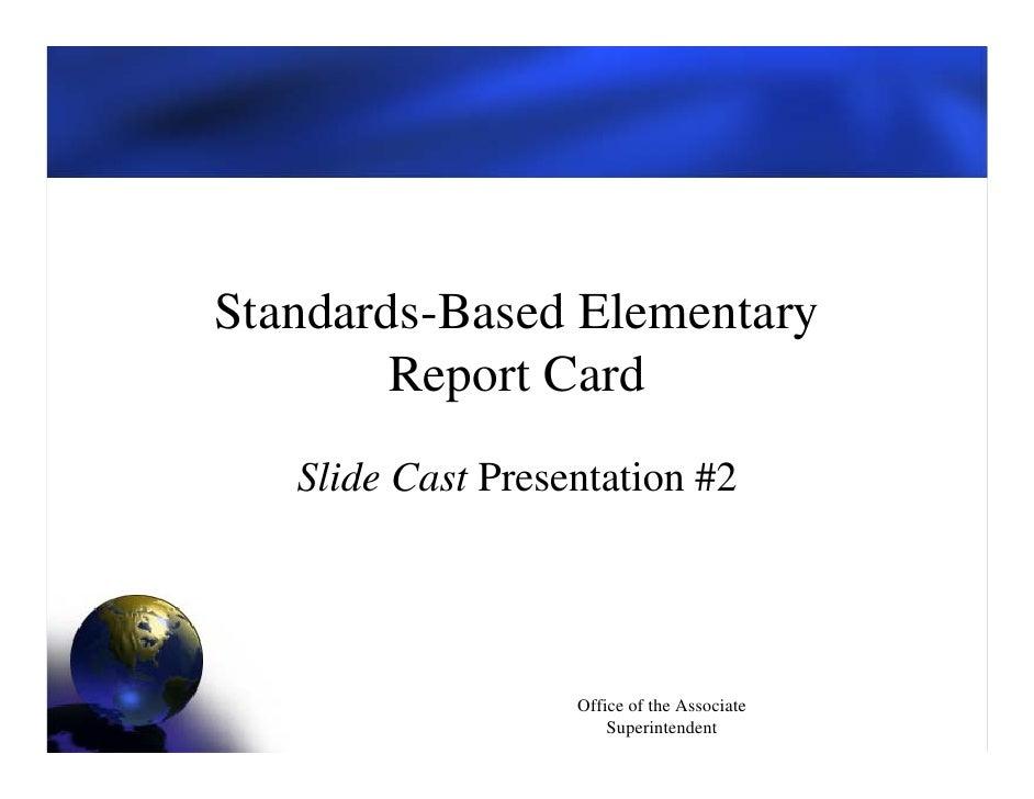 Standards-Based Elementary         Report Card    Slide Cast Presentation #2                        Office of the Associat...