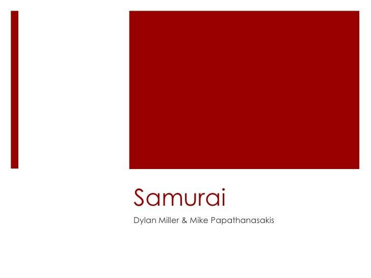 Samurai Dylan Miller & Mike Papathanasakis
