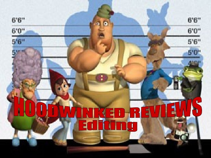 HOODWINKED REVIEWS  Editing
