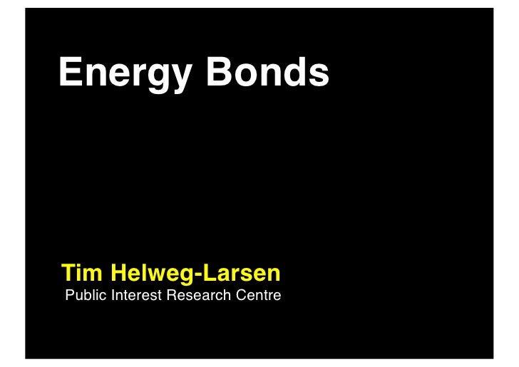 Energy Bonds    Tim Helweg-Larsen Public Interest Research Centre