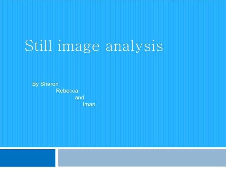 Still image analysis By Sharon Rebecca  and Iman