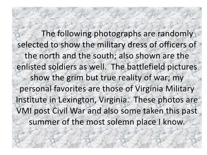 The following photographs are randomly selected to show the military dress of officers of the north and the south; also sh...