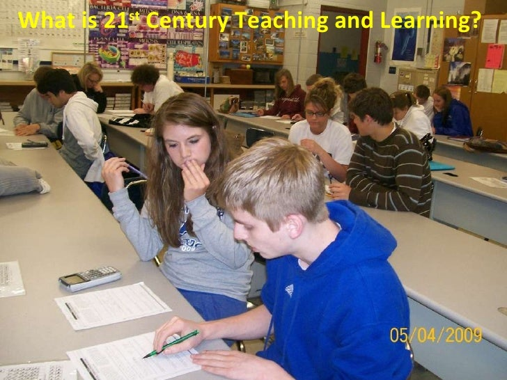 What is 21 st  Century Teaching and Learning?
