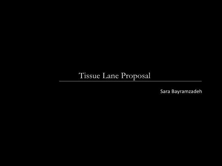 Tissue Lane Proposal Sara Bayramzadeh