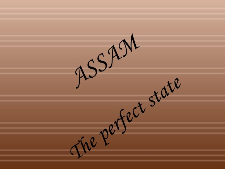 ASSAM The perfect state