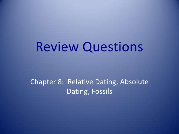 Review Questions<br />Chapter 8:  Relative Dating, Absolute Dating, Fossils<br />
